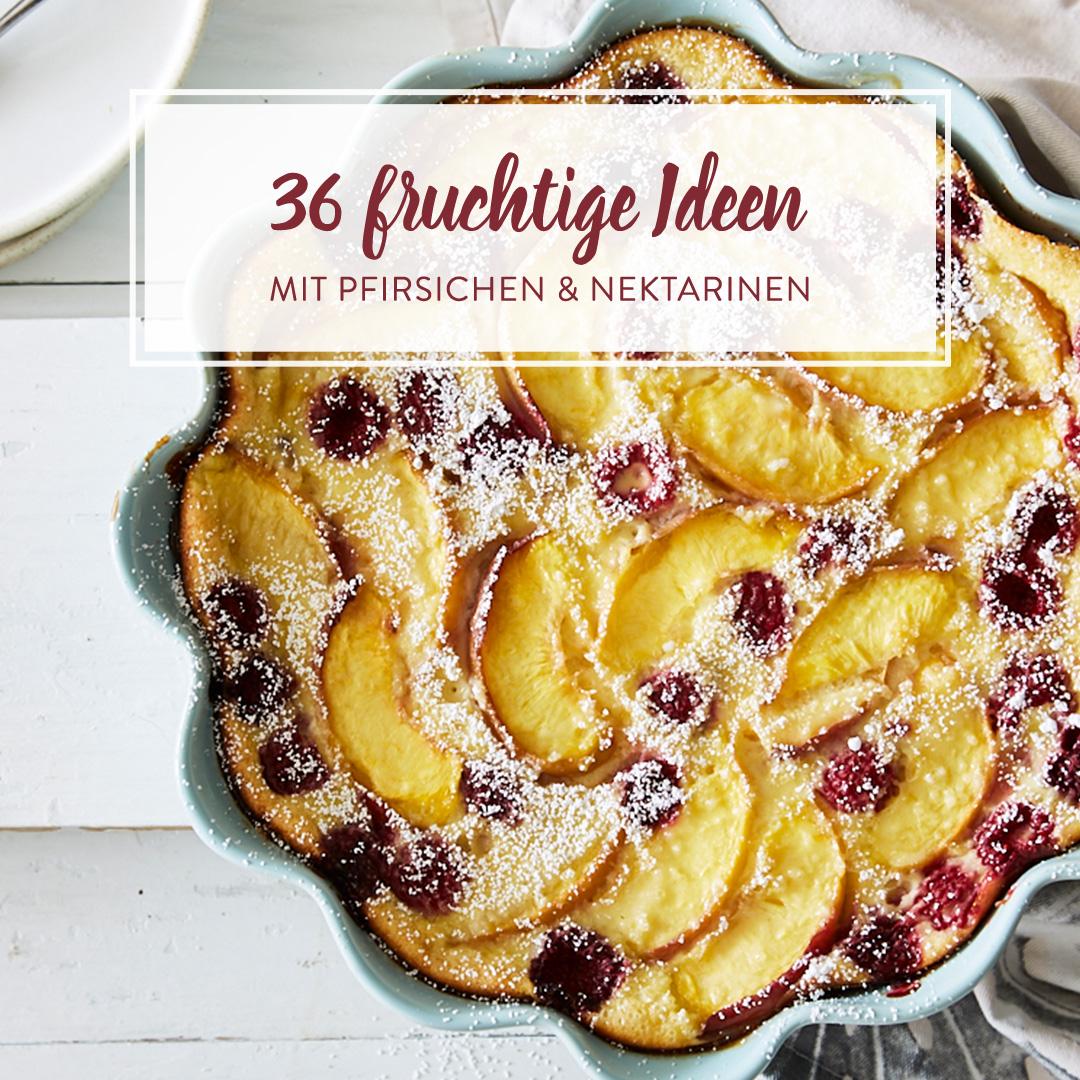 Von Suss Bis Herzhaft 36 Rezepte Mit Pfirsichen Und Nektarinen